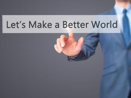 better button: Lets Make a Better World - Businessman hand pressing button on touch screen interface. Business, technology, internet concept. Stock Photo