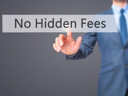 hidden fees: No Hidden Fees - Businessman hand pressing button on touch screen interface. Business, technology, internet concept. Stock Photo