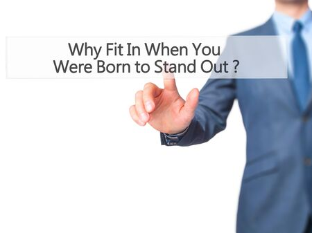 special individual: Why Fit In When You Were Born to Stand Out - Businessman hand pressing button on touch screen interface. Business, technology, internet concept. Stock Photo Stock Photo