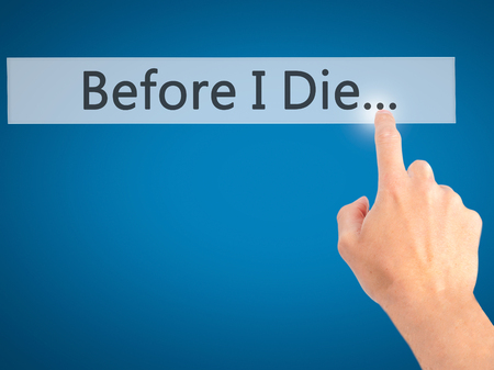necessity: Before I Die... - Hand pressing a button on blurred background concept . Business, technology, internet concept. Stock Photo Stock Photo