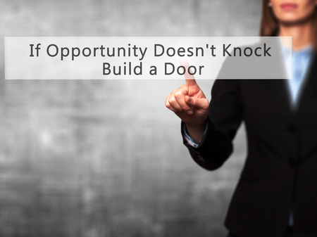 knock on door: If Opportunity Doesnt Knock Build a Door - Businesswoman hand pressing button on touch screen interface. Business, technology, internet concept. Stock Photo