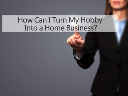 how can i turn my hobby into a home business businesswoman hand pressing button on - Hobby Into Business Hobby Work Turning Hobby Into Business