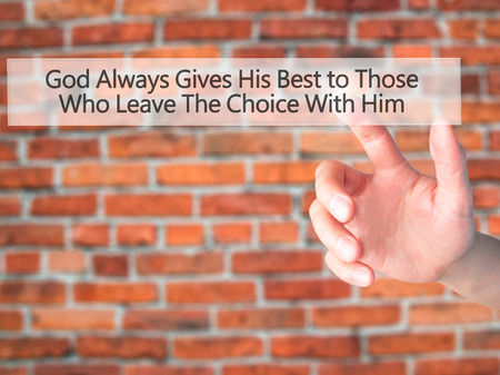 best protection: God Always Gives His Best to Those Who Leave The Choice With Him - Hand pressing a button on blurred background concept . Business, technology, internet concept. Stock Photo