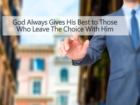best protection: God Always Gives His Best to Those Who Leave The Choice With Him - Businessman hand pressing button on touch screen interface. Business, technology, internet concept. Stock Photo Stock Photo