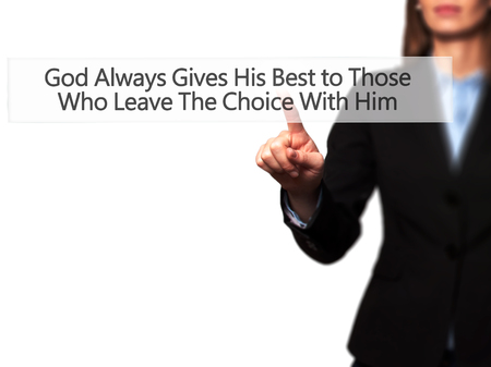god button: God Always Gives His Best to Those Who Leave The Choice With Him - Businesswoman hand pressing button on touch screen interface. Business, technology, internet concept. Stock Photo