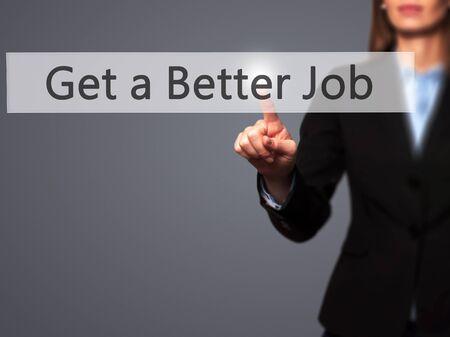 better button: Get a Better Job - Businesswoman hand pressing button on touch screen interface.