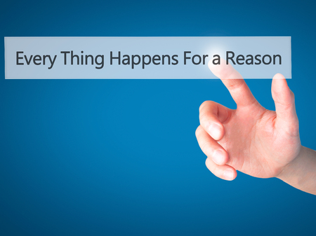 every: Every Thing Happens For a Reason - Hand pressing a button on blurred background concept . Business, technology, internet concept. Stock Photo Stock Photo