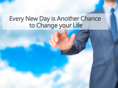 Every New Day Is Another Chance To Change Your Life   Businessman Hand  Pressing Button On