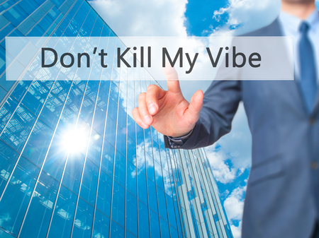 vibe: Dont Kill My Vibe - Businessman hand pressing button on touch screen interface. Business, technology, internet concept. Stock Photo