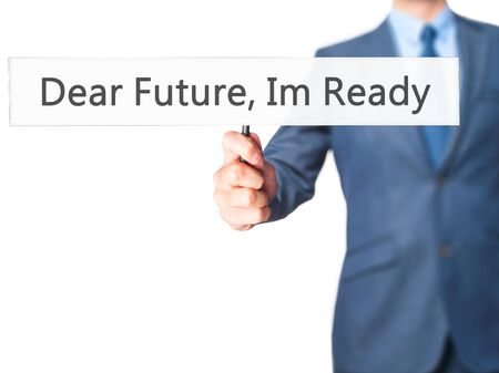 my dear: Dear Future, Im Ready - Businessman hand holding sign. Business, technology, internet concept. Stock Photo