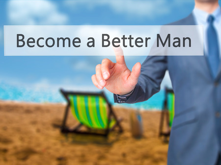 become: Become a Better Man - Businessman hand pushing button on touch screen. Business, technology, internet concept. Stock Image Stock Photo