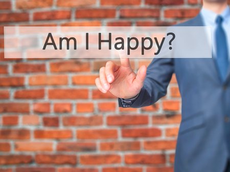 Am I Happy ? - Businessman press on digital screen. Business,  internet concept. Stock Photo Stock Photo