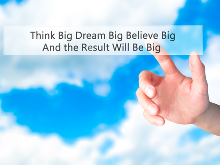 carrer: Think Big Dream Big Believe Big And the Result Will Be Big - Hand pressing a button on blurred background concept . Business, technology, internet concept. Stock Photo