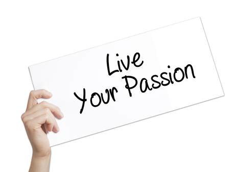 Live Your Passion Sign on white paper. Man Hand Holding Paper with text. Isolated on white background.   Business concept. Stock Photo Stock Photo