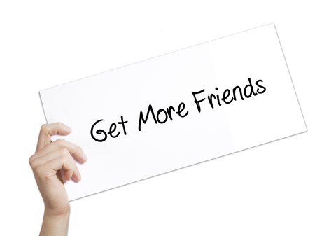 Get More Friends Sign on white paper. Man Hand Holding Paper with text. Isolated on white background.  technology, internet concept.