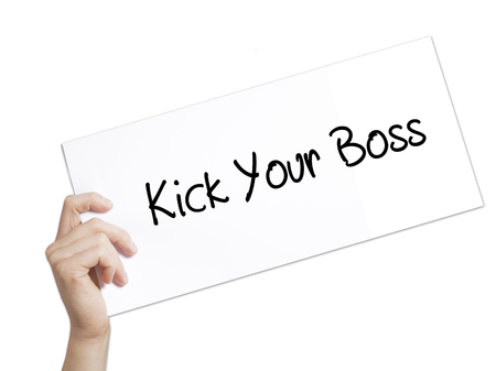 Kick Your Boss Sign on white paper. Man Hand Holding Paper with text. Isolated on white background.   Business concept. Stock Photo