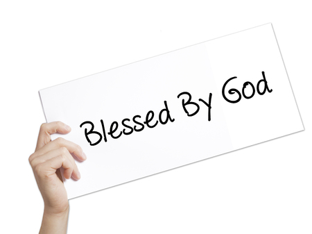 preachment: Paper with text Blessed By God . Man Hand Holding Sign on white paper. Isolated on white background.   Business concept. Stock Photo Stock Photo