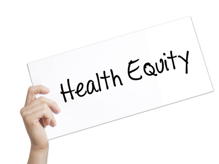 health equity: Health Equityt Sign on white paper. Man Hand Holding Paper with text. Isolated on white background.   Business concept. Stock Photo Stock Photo