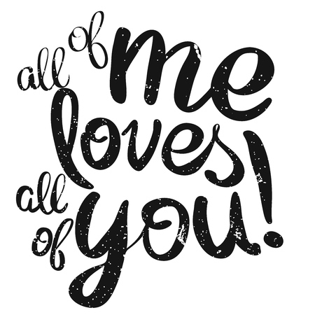 loves: All of me loves All of You Lettering Quote, Hand drawn Calligrphy Greeting Card Concept