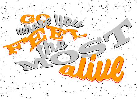 alive: Go where you feel the most alive Lettering, Motivation Quote, Typographic Artwork