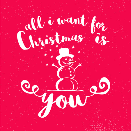 want: All I Want for Christmas is You with Snowman on red Background, Hand written Typeface Illustration