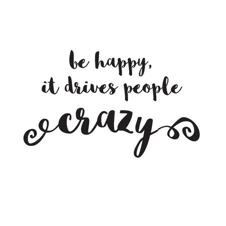 glücklich sein, es treibt die Leute verrückt Zitat, Hand geschrieben Schrift, Skizziert Artwork