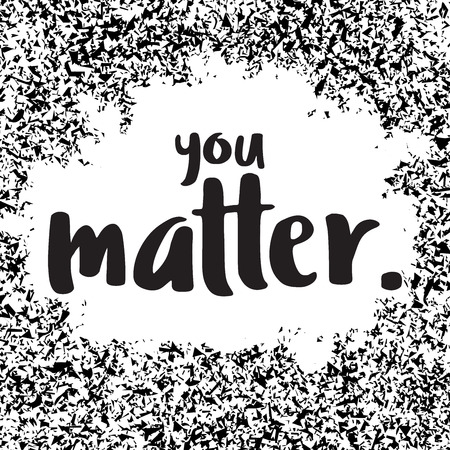 matter: you matter. hand written lettering. Calligraphy quote for card, banner, poster. Vector illustration. Illustration