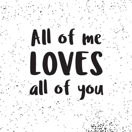 loves: All of me loves all of you hand written lettering. Calligraphy quote for card, banner, poster. Vector illustration. Illustration