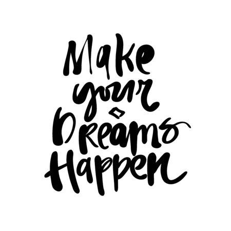 Make your dreams happen, Hand drawn Lettering Vecor Artwork ready for print Ilustração