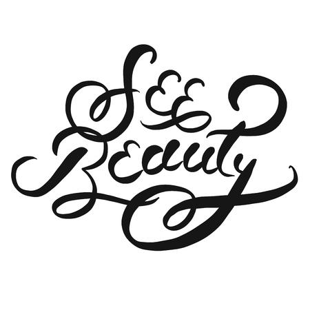 See beauty typographic Lettering Slogan, Handmade vector phrase. Modern brush calligraphy.