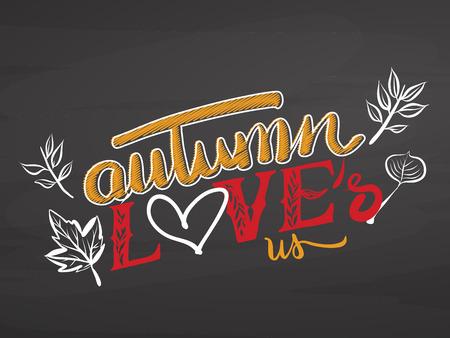 Autumn loves us. Colored lettering on chalkboard. Handdrawn vector sketch, clean outlines, vintage style blackboard.