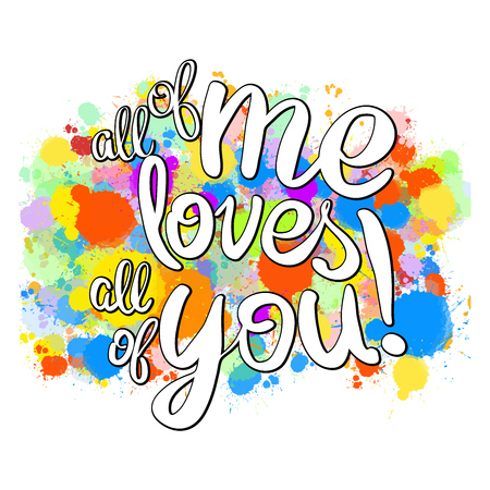 All of me loves all of you lettering. Colorful Vector Artwork Concept. Ready for Poster Print and Wedding Design. Illustration