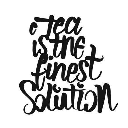 Tea Is The Fines Solution handwritten lettering. Printable Kitchen art sign for Tea and Time topics. Illusztráció