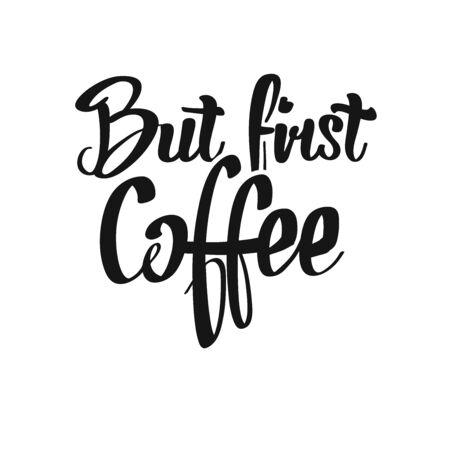 But First, Coffee handwritten lettering. Printable Poster art sign for Menu and Bar topics. Illusztráció