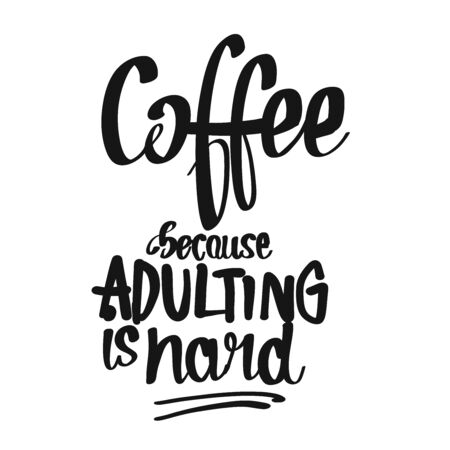 Coffee. Because Adulting Is Hard. handwritten lettering. Printable Poster art sign for Menu and Bar topics.