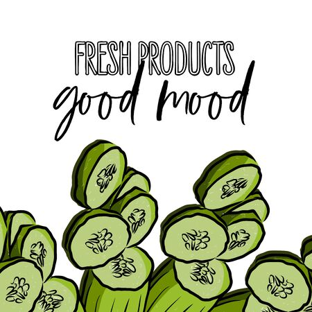 fresh products, good mood lettering and Cucumbers advertising template. Hand drawn Illustration, handwritten on white background.