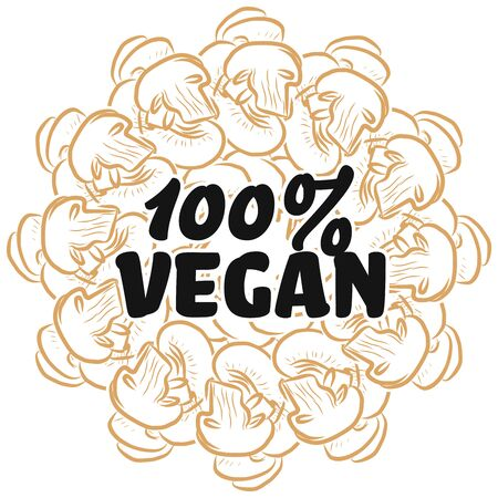 100% vegan sign on background of Mushrooms. Round composition with hand-drawn veggies for art prints.