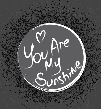 joyfulness: Abstract gray background with an inscription. Conceptual Simple you are my sunshine Texts in gray Color illustration Illustration