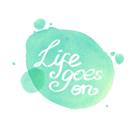 goes: abstract watercolor green background with an inscription life goes on Stock Photo