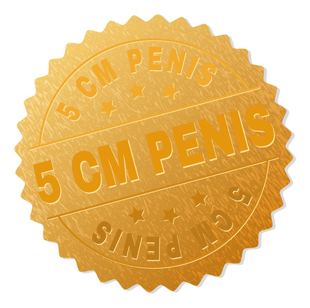 5 CM PENIS gold stamp seal. Vector golden medal of 5 CM PENIS text. Text labels are placed between parallel lines and on circle. Golden surface has metallic texture.