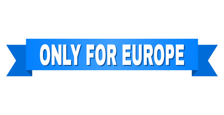ONLY FOR EUROPE text on a ribbon. Designed with white caption and blue stripe. Vector banner with ONLY FOR EUROPE tag.