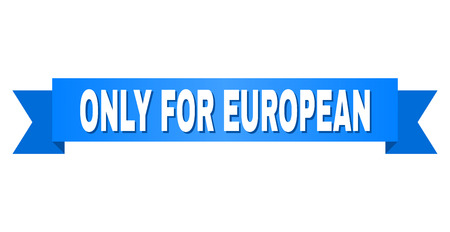 ONLY FOR EUROPEAN text on a ribbon. Designed with white title and blue tape. Vector banner with ONLY FOR EUROPEAN tag.