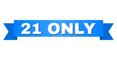 21 ONLY text on a ribbon. Designed with white caption and blue stripe. Vector banner with 21 ONLY tag.
