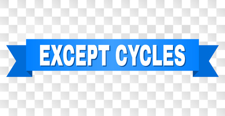 EXCEPT CYCLES text on a ribbon. Designed with white caption and blue stripe. Vector banner with EXCEPT CYCLES tag on a transparent background. Illusztráció