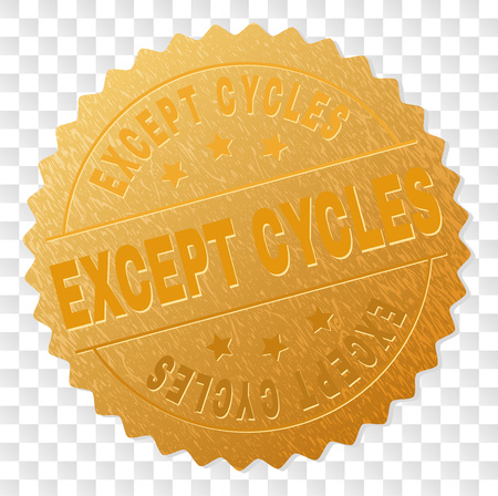 EXCEPT CYCLES gold stamp seal. Vector golden award of EXCEPT CYCLES text. Text labels are placed between parallel lines and on circle. Golden area has metallic structure. Illusztráció