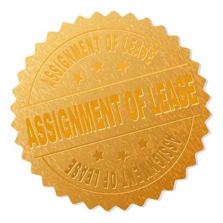 ASSIGNMENT OF LEASE gold stamp award. Vector golden award with ASSIGNMENT OF LEASE tag. Text labels are placed between parallel lines and on circle. Golden surface has metallic structure.