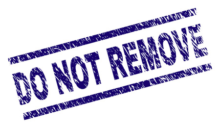 DO NOT REMOVE seal watermark with grunge style. Blue vector rubber print of DO NOT REMOVE label with dirty texture. Text label is placed between parallel lines.