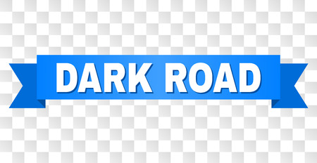 DARK ROAD text on a ribbon. Designed with white caption and blue tape. Vector banner with DARK ROAD tag on a transparent background.