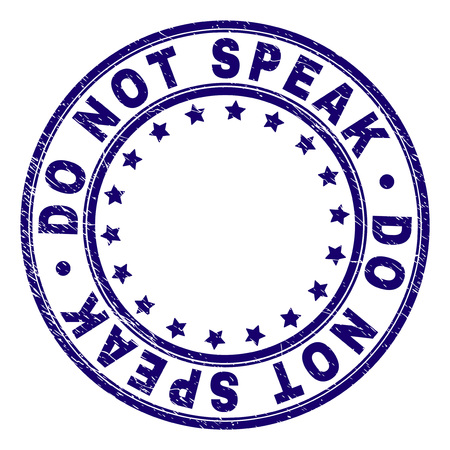 DO NOT SPEAK stamp seal imprint with grunge texture. Designed with round shapes and stars. Blue vector rubber print of DO NOT SPEAK label with scratched texture.
