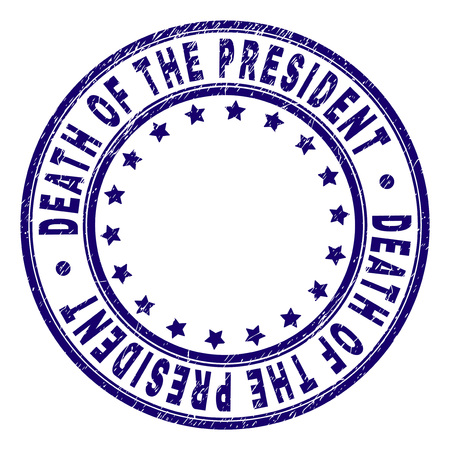 DEATH OF THE PRESIDENT stamp seal watermark with distress texture. Designed with circles and stars. Blue vector rubber print of DEATH OF THE PRESIDENT label with scratched texture.